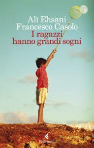 """Presentazione del libro """"I ragazzi hanno grandi sogni"""" di Alì Ehsani, Francesco Casolo"""